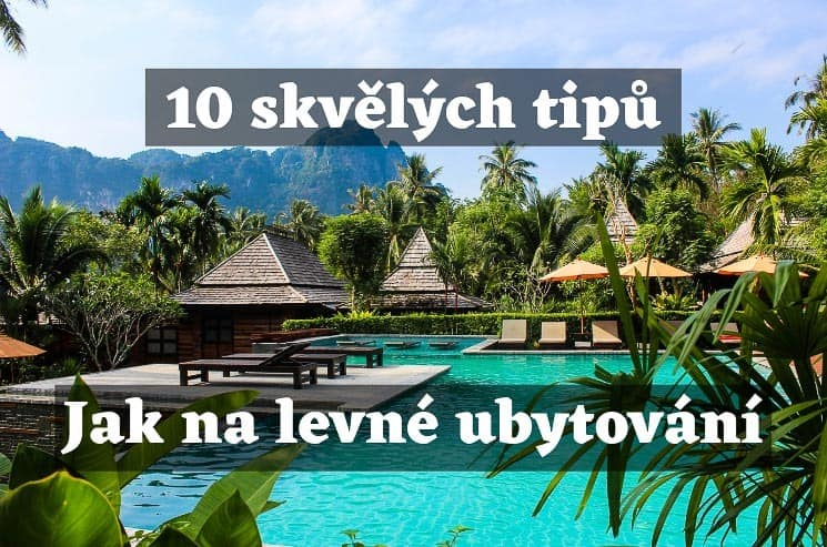 10 skvělých tipů Jak na levné ubytování
