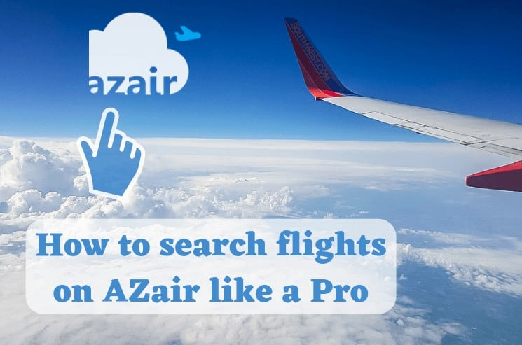13 Clever Tips – How to search flights on AZair like Pro – Step by Step Guide!