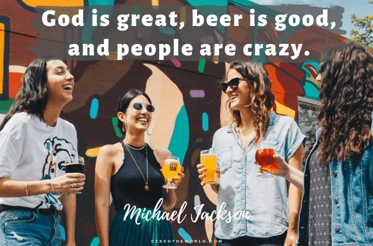 God is great, beer is good, and people are crazy. Michael Jackson