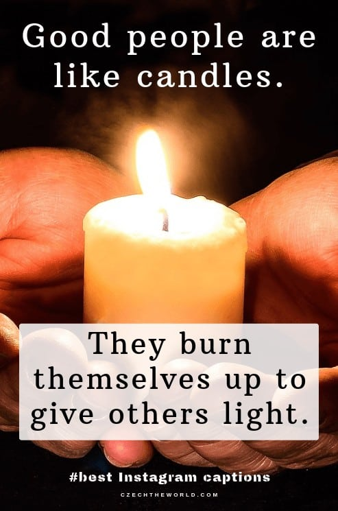 Good people are like candles, they burn themselves up to give others light.