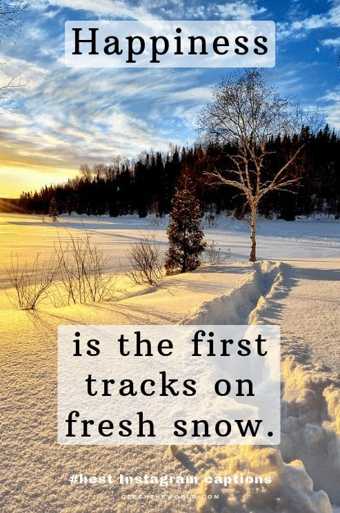 Happiness is the first tracks on fresh snow. Winter Instagram Captions