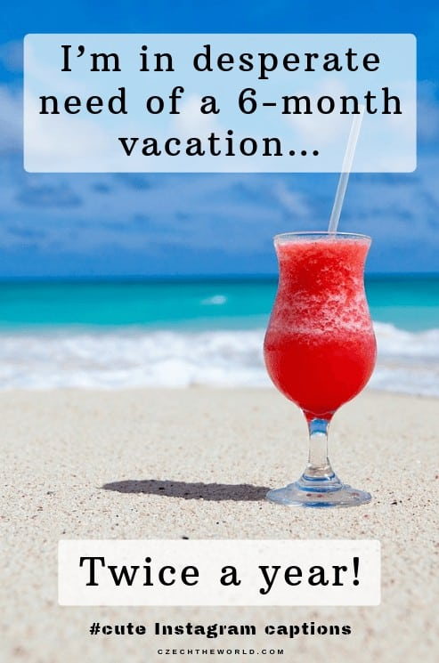 I'm in desperate need of a 6-month vacation…twice a year, Captions for Instagram