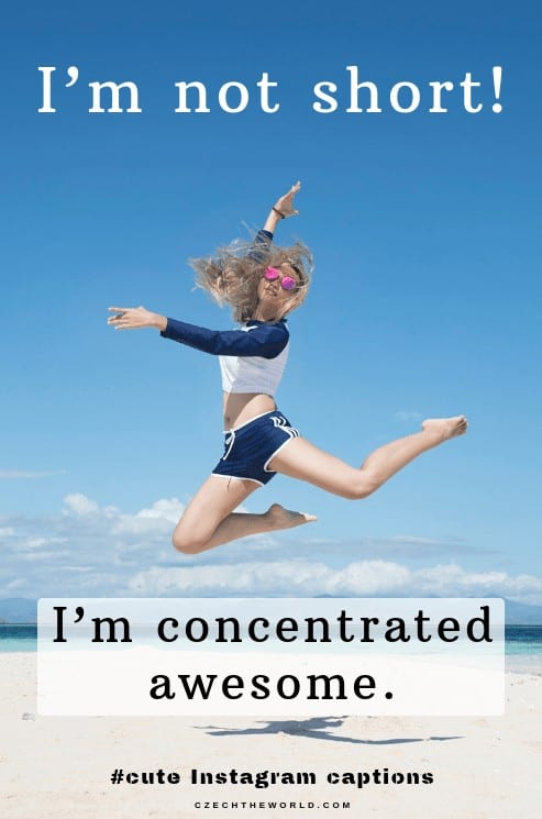 I'm not short, I'm concentrated awesome. Cute Instagram captions