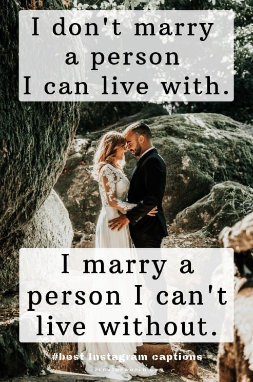 I don't marry a person I can live with. I marry a person I can't live without. Wedding Instagram captions