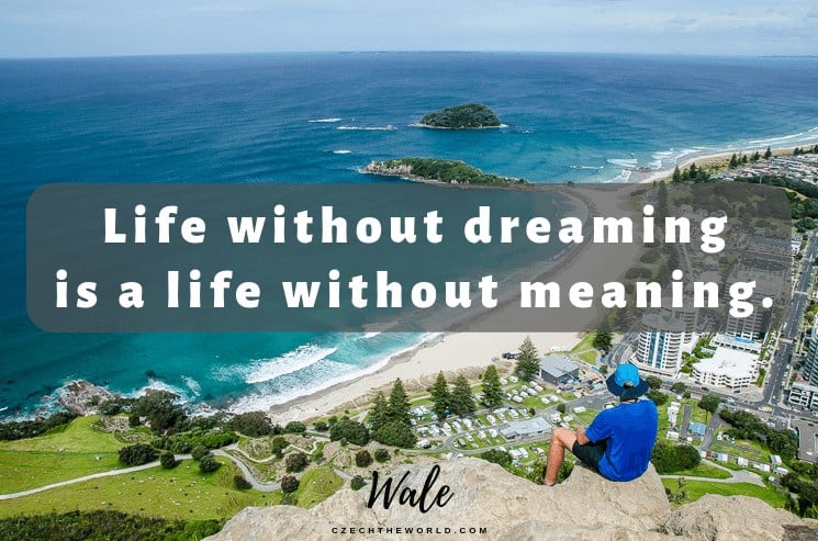 Life without dreaming is a life without meaning. Wale