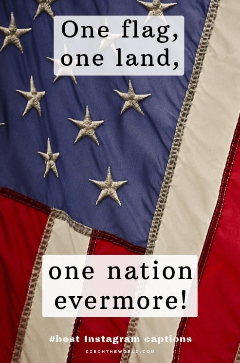 One flag, One land, one nation evermore. 4th of July Instagram captions