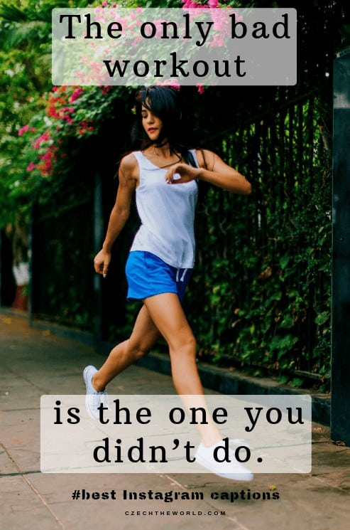 The only bad workout is the one you didn't do. Fitness and Gym Short Instagram Quotes