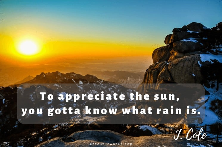 To appreciate the sun, you gotta know what rain is. J. Cole, Instagram Captions Lyrics