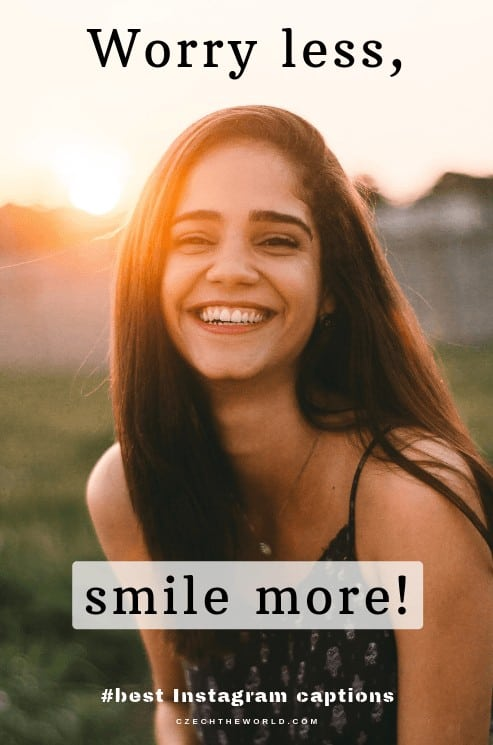 Worry less smile more. Short Instagram Captions for girls