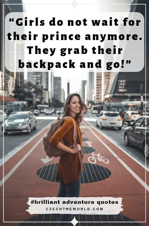 """""""Girls do not wait for their prince anymore. They grab their backpack and go!"""" Best quotes about adventure"""