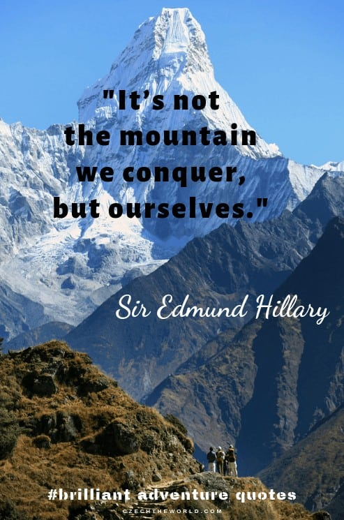 It's not the mountain we conquer, but ourselves.  - best adventure captions
