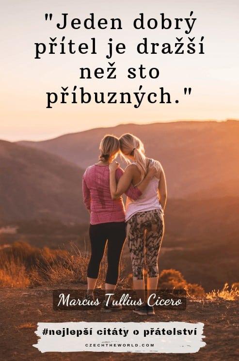 Jeden dobrý přítel je dražší než sto příbuzných. – M. T. Cicero