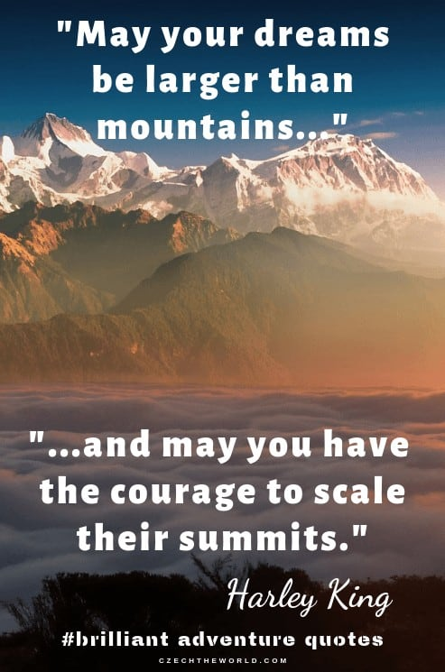 May your dreams be larger than mountains and may you have the courage to scale their summits.  - best adventure captions