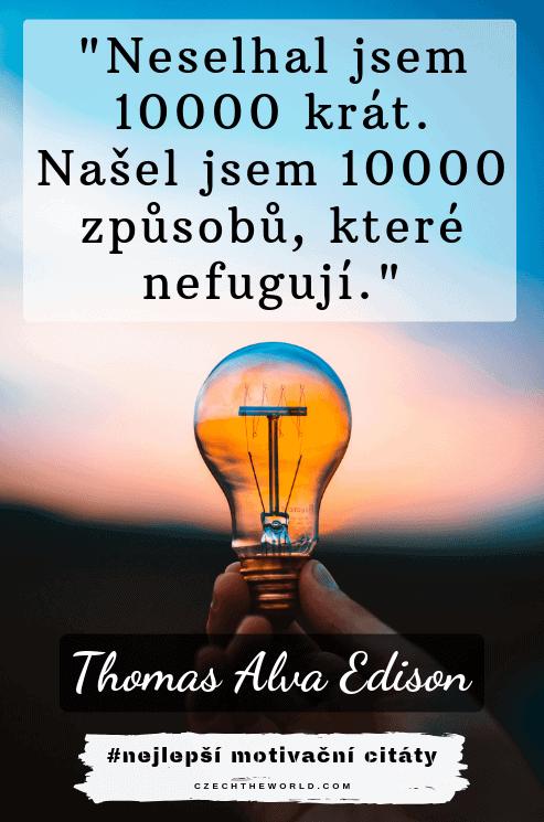 Neselhal jsem 10000 krát. Našel jsem 10000 způsobů, které nefugují. — Thomas Alva Edison