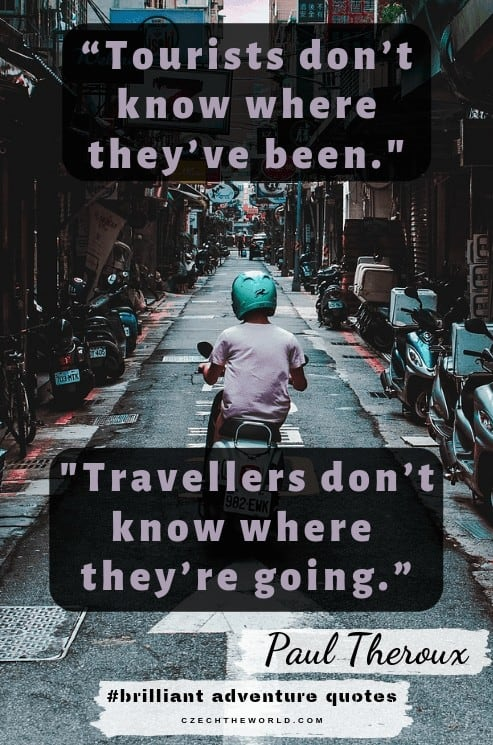 Tourists don't know where they've been, travellers don't know where they're going. Best quotes about adventure