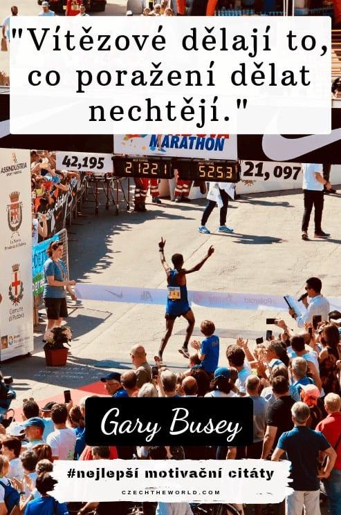 Vítězové dělají to, co poražení dělat nechtějí. — Gary Busey, nejlepší motivační citáty