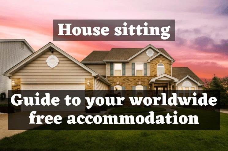 House sitting: Your worldwide free accommodation!