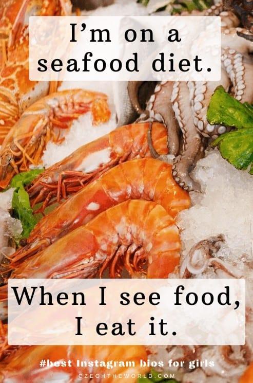 I'm on a seafood diet. When I see food, I eat it. Cool Instagram Bio ideas