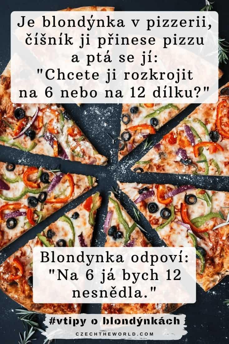 Je blondýnka v pizzerii, číšník ji přinese pizzu a ptá se jí_ _Chcete ji rozkrojit na 6 nebo na 12 dílku__ Blondynka odpovi_ _Na 6 já bych 12 nesnědla._