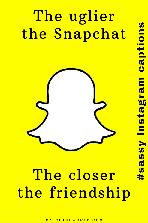 The uglier the Snapchat - The closer the friendship 45 - sassy quotes