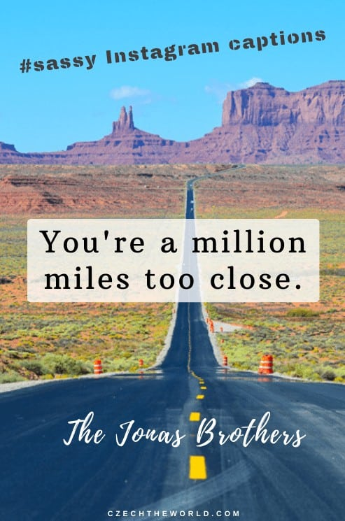 Sassy Instagram Captions - You're a million miles too close.