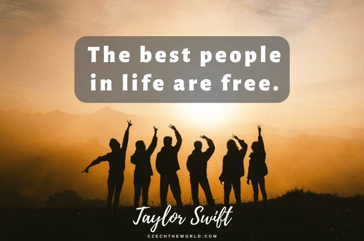 The best people in life are free. Taylor Swift