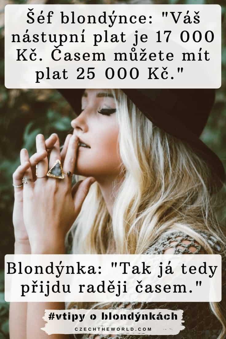 Vtipy o blondýnkách - Šéf blondýnce_ _Váš nástupní plat je 17 000 Kč. Časem můžete mít plat 25 000 Kč._ Blondýnka_ _ Tak já tedy přijdu raději časem._