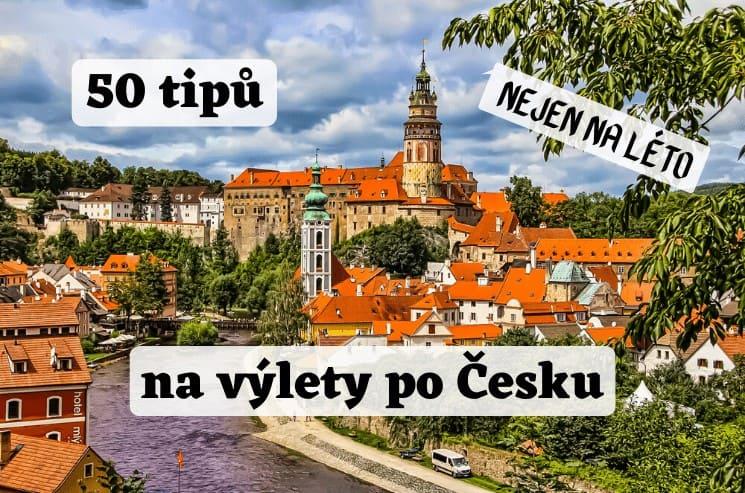 50 skvělých tipů kam na výlet po Česku