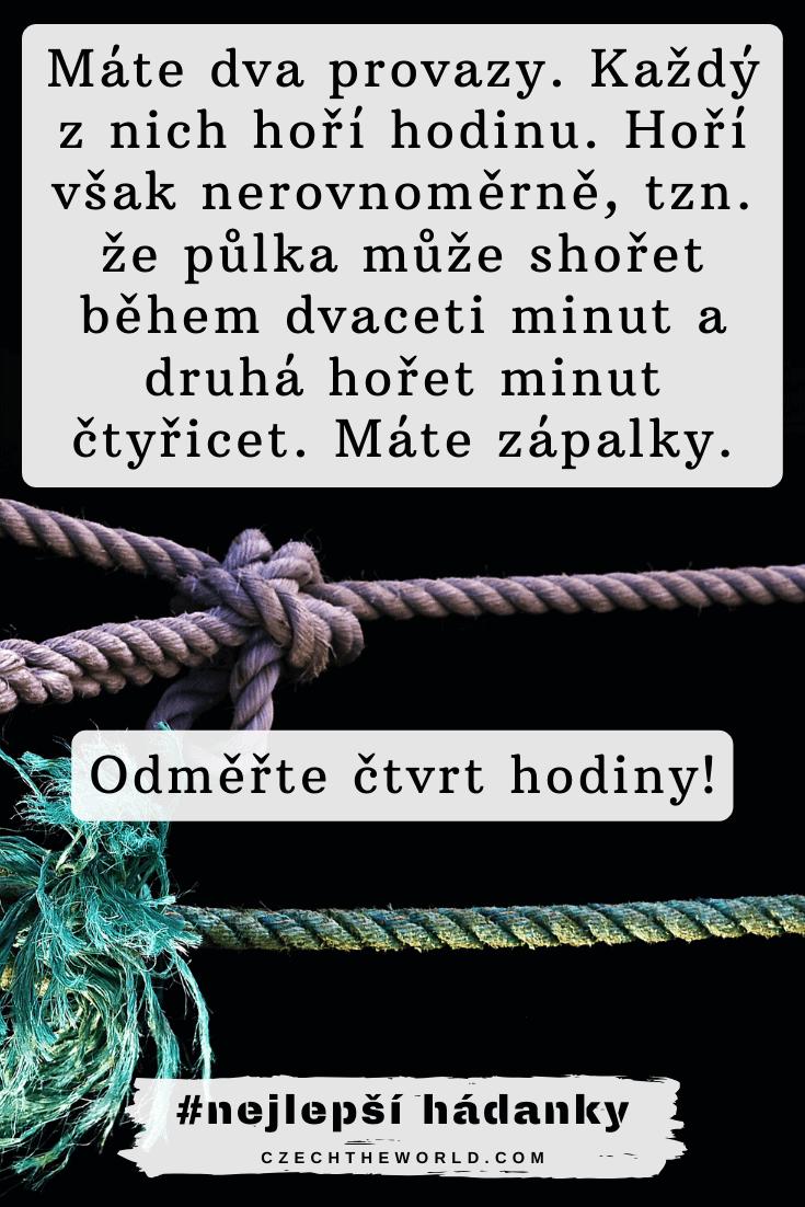 Nejlepší hádanky - Máte dva provazy. Každý z nich hoří hodinu. Hoří však nerovnoměrně, tzn. že půlka může shořet během dvaceti minut a druhá hořet minut čtyřicet.