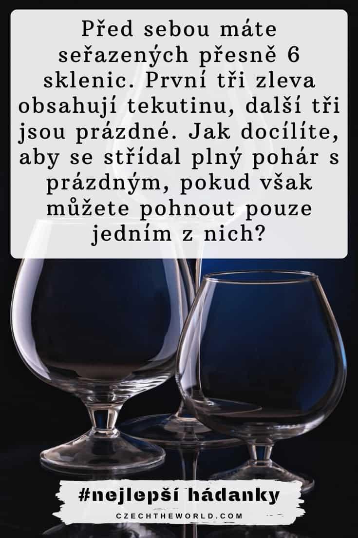 Před sebou máte seřazených přesně 6 sklenic. Hádanky