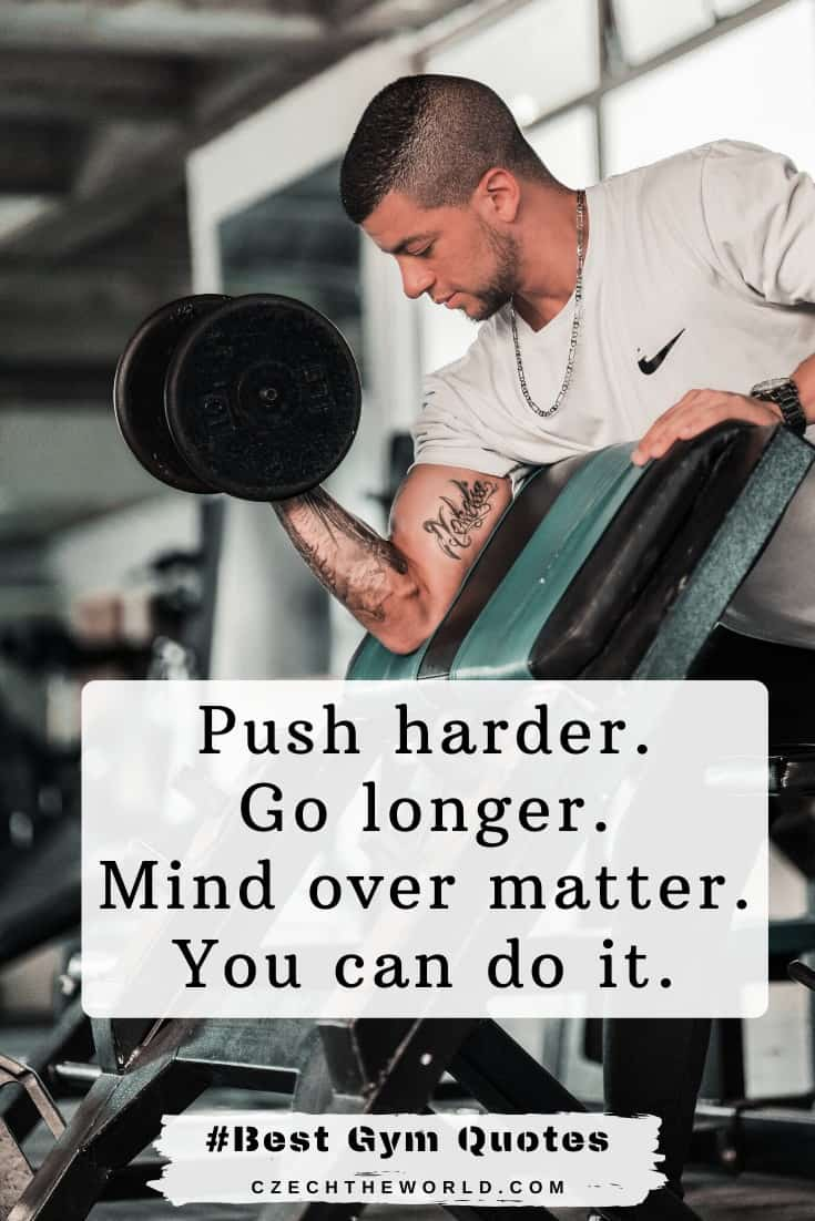 """Push harder. Go longer. Mind over matter. You can do it."" Motivational Gym Quotes"