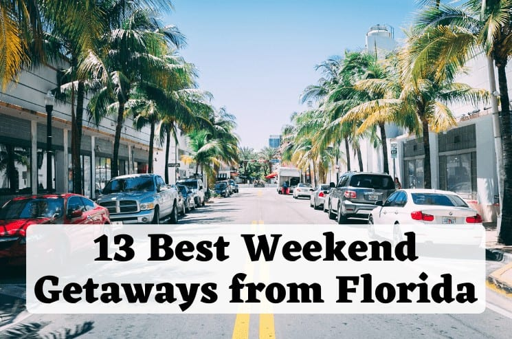 13 Best Weekend Getaways from Florida