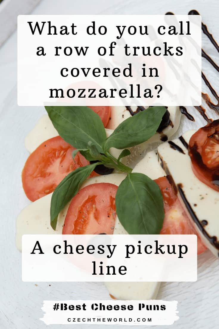 Cheese Puns - What do you call a row of trucks covered in mozzarella_ A cheesy pickup line