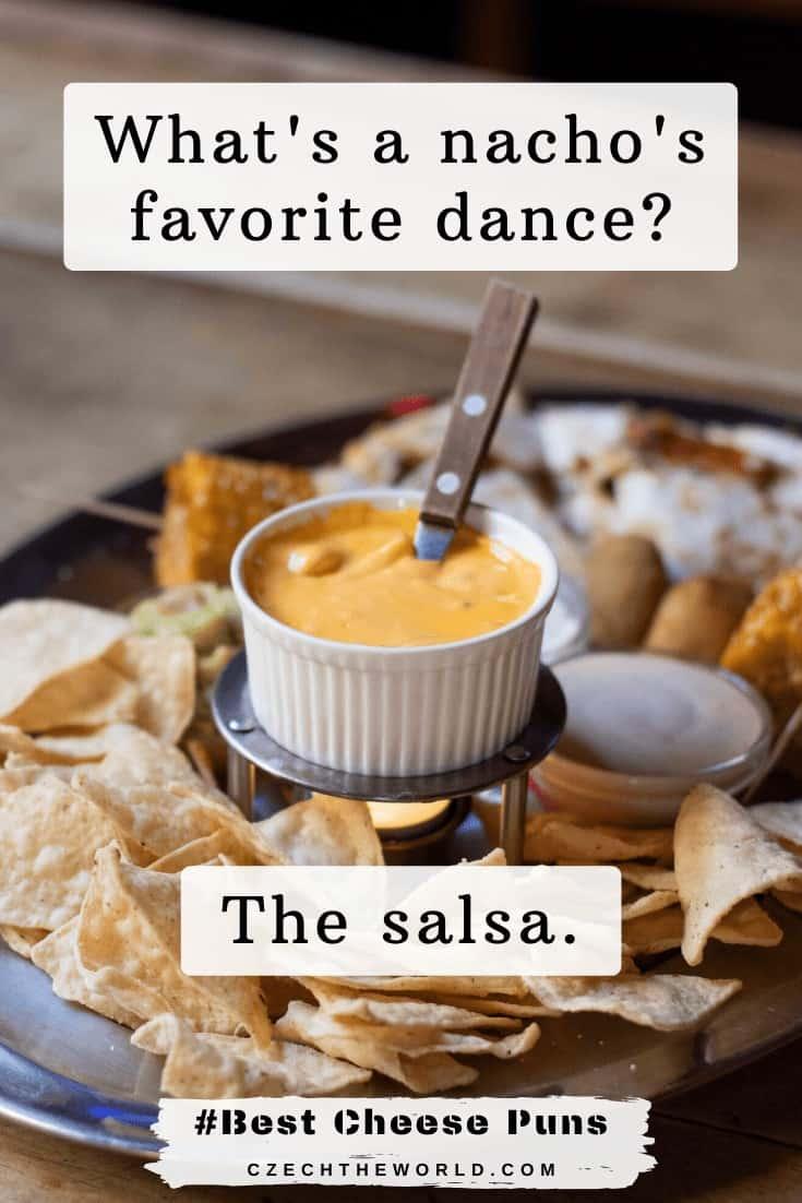 Cheese Puns - What's a nacho's favorite dance_ The salsa.
