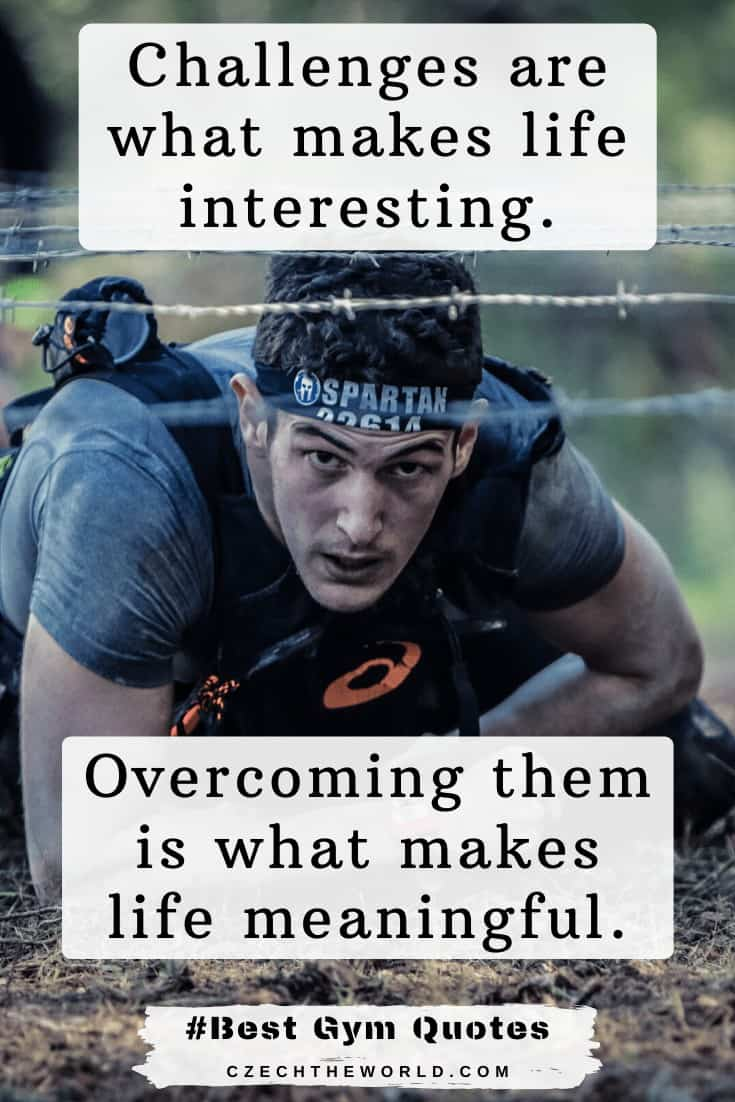 Gym Quotes _Challenges are what makes life interesting. Overcoming them is what makes life meaningful._ Gym Quotes