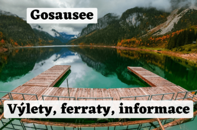 Jezero Gosausee: Výlety, ferraty i praktické informace