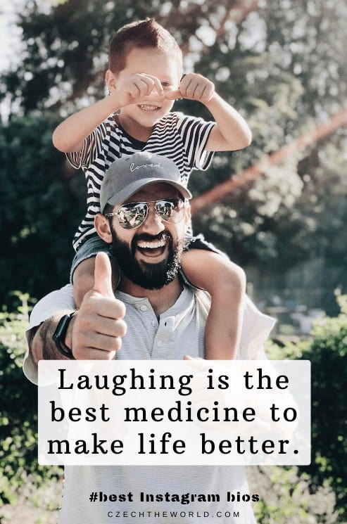 Laughing is the best medicine to make life better. Instagram Bio for men
