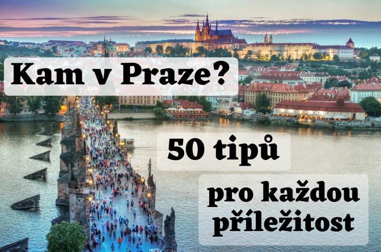 Kam v Praze? 50 skvělých tipů pro každou příležitost
