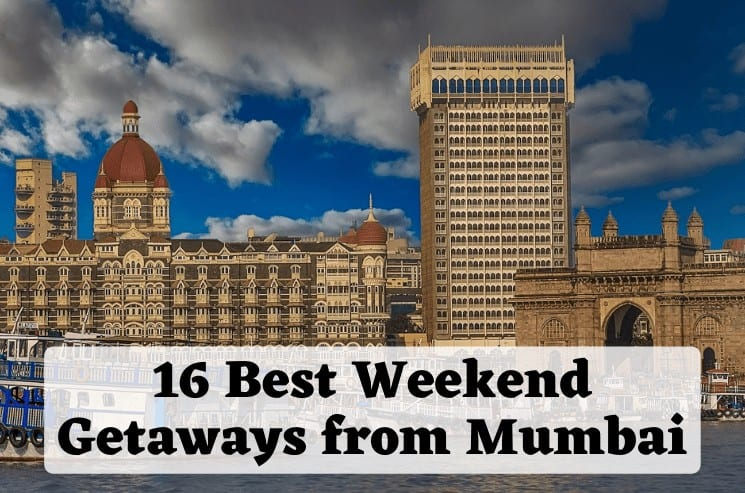 16 Best Weekend Getaways from Mumbai, India