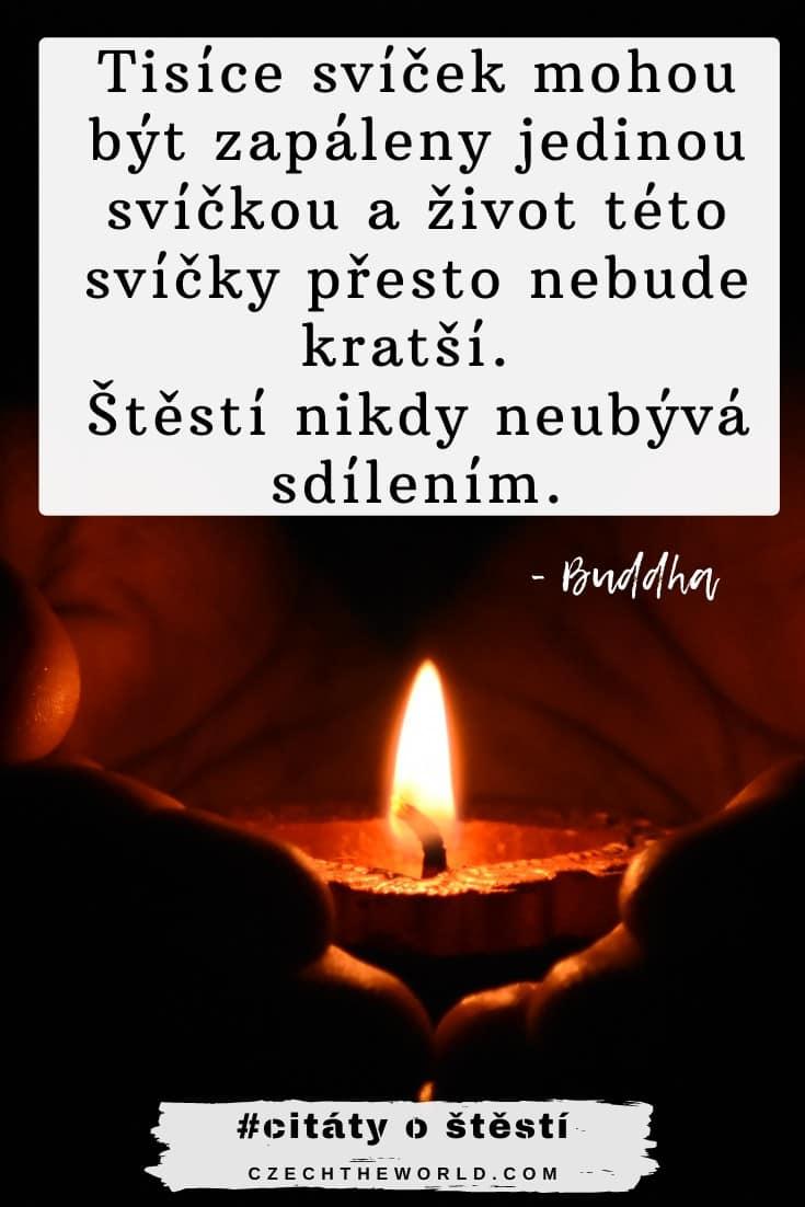 Citáty o štěstí: Tisíce svíček mohou být zapáleny jedinou svíčkou a život této svíčky přesto nebude kratší. Štěstí nikdy neubývá sdílením - Buddha