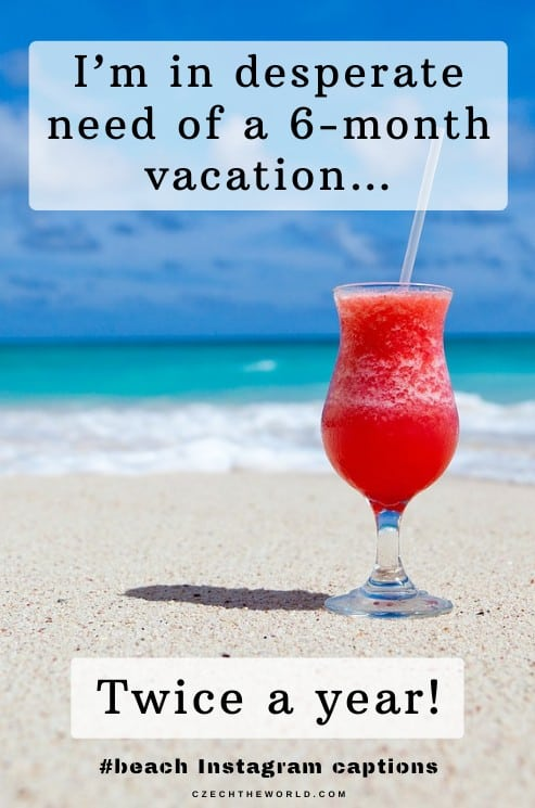 Beach Instagram Captions - I'm in desperate need of a 6-month vacation…twice a year