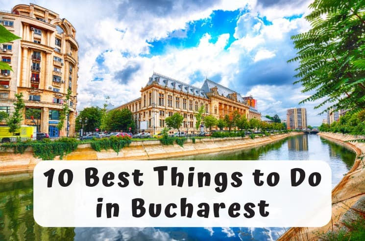 10 Great Things to do in Bucharest, Romania