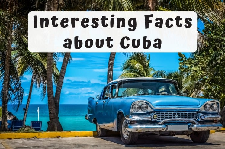 53 Interesting Facts about Cuba – You Need to Know!