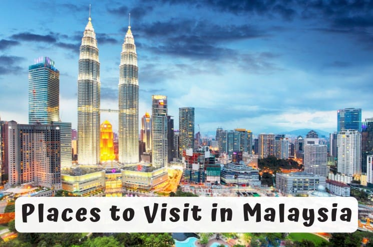 13 Best Places to Visit in Malaysia You Shouldn't Miss